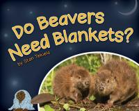 Adventure Publications Do Beavers Need Blankets?