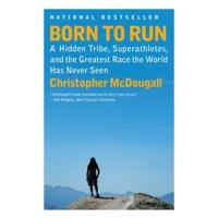 Born To Run: A Hidden Tribe, Superatheletes, and The Greatest Race the World Has Never Seen
