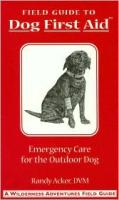 Field Guide to Dog First Aid: Emergency Care for the Outdoor Dog