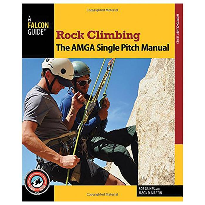 A Falcon Guide: Rock Climbing, the AMGA Single Pitch Manual