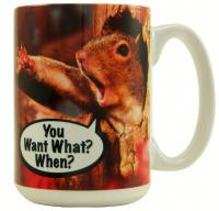 "Songbird Essentials Mug 15oz ""You Want What When?"""