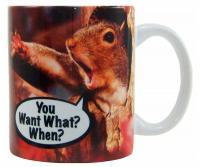 "Songbird Essentials Mug 11oz ""You Want What When?"""